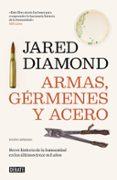 ARMAS, GERMENES Y ACERO: BREVE HISTORIA DE LA HUMANIDAD EN LOS ULTIMOS TRECE MIL AÑOS (2ª ED.) - 9788499928715 - JARED DIAMOND
