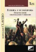 EUROPA Y SU DIASPORA : DEBATES SOBRE COLONIALISMO Y DERECHO - 9789875721715 - BARTOLOME CLAVERO