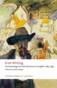 IRISH WRITING: AN ANTHOLOGY OF IRISH LITERATURE IN ENGLISH 1789-1 939 (OXFORD WORLD S CLASSICS) - 9780199549825 - VV.AA.