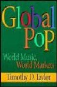 GLOBAL POP WORLD MUSIC, WORLD MARKETS - 9780415918725 - TIMOTHY D. TAYLOR