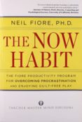 THE NOW HABIT: A STRATEGIC PROGRAM FOR OVERCOMING PROCRASTINATION AND ENJOYING GUILT-FREE PLAY - 9781585425525 - NEIL FIORE