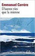D AUTRES VIES QUE LA MIENNE - 9782072722325 - EMMANUEL CARRERE