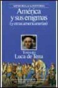 AMERICA Y SUS ENIGMAS (Y OTRAS AMERICANIAS) (2ª ED.) - 9788408001225 - TORCUATO LUCA DE TENA