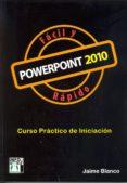 POWERPOINT 2010 FACIL Y RAPIDO: CURSO PRACTICO DE INICIACION - 9788415033325 - JAIME BLANCO