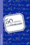 50 EJERCICIOS PARA VIVIR RELAJADO - 9788415612025 - PAUL-HENRI PION