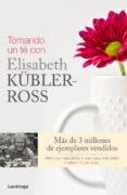 TOMANDO UN TE CON ELISABETH KÜBLER-ROSS - 9788415864325 - KEN ROSS