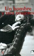 UN HOMBRE Y TRES MUJERES - 9788416412525 - ALFREDO CASTRO