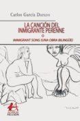 CANCION DEL INMIGRANTE PERENNE. IMMIGRANT SONG (UNA OBRA BILINGÜE) - 9788416824625 - CARLOS GARCÍA DURAZO