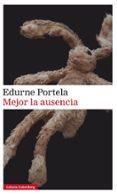 MEJOR LA AUSENCIA - 9788417088125 - EDURNE PORTELA