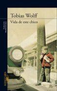 VIDA DE ESTE CHICO - 9788420410425 - TOBIAS WOLFF