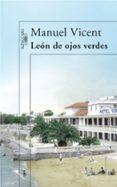LEON DE OJOS VERDES - 9788420474625 - MANUEL VICENT