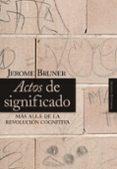 ACTOS DE SIGNIFICADO: MAS ALLA DE LA REVOLUCION COGNITIVA - 9788420648125 - JEROME BRUNER