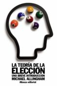 LA TEORIA DE LA ELECCION: UNA BREVE INTRODUCCION - 9788420652825 - MICHAEL ALLINGHAM