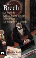 LA MEDIDA / SANTA JUANA DE LOS MATADEROS / LA EXCEPCION Y LA REGL A - 9788420662725 - BERTOLT BRECHT