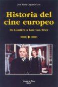 HISTORIA DEL CINE EUROPEO: DE LUMIERE A LARS VON TRIER - 9788432134425 - JOSE MARIA CAPARROS LERA