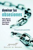 DOMINAR LAS OBSESIONES: UNA GUIA PARA PACIENTES - 9788433022325 - PEDRO MORENO