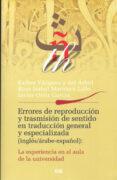 ERRORES DE REPRODUCCION Y TRASMISION DEL SENTIDO EN TRADUCCION GE NERAL Y ESPECIALIZADA (INGLES / ARABE-ESPAÑOL): LA EXPERIENCIA EN EL AULA DE LA UNIVERSIDAD - 9788433853325 - ROSA-ISABEL MARTINEZ LILLO