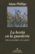 LA BESTIA EN LA GUARDERIA: SOBRE LA CURIOSIDAD Y OTROS APETITOS - 9788433961525 - ADAM PHILLIPS