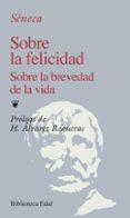 SOBRE LA FELICIDAD; SOBRE LA BREVEDAD DE LA VIDA - 9788441402225 - LUCIO ANNEO SENECA