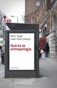 QUE ES LA ANTROPOLOGIA - 9788449304125 - MARC AUGE