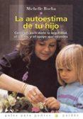 LA AUTOESTIMA DE TU HIJO: CONSEJOS PARA DARLE SEGURIDAD, EL CARIÑ O, Y EL APOYO QUE NECESITA - 9788449310225 - MICHELLE BORBA