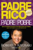 PADRE RICO, PADRE POBRE: QUE LES ENSEÑAN LOS RICOS A SUS HIJOS ACERCA DEL DINERO, ¡QUE LOS POBRES Y LA CLASE MEDIA NO! - 9788466332125 - ROBERT T. KIYOSAKI