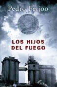 LOS HIJOS DEL FUEGO - 9788466661225 - PEDRO FEIJOO