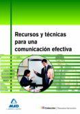 RECURSOS Y TECNICAS PARA UNA COMUNICACION EFECTIVA - 9788467632125 - VV.AA.