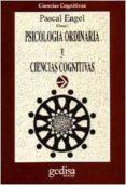PSICOLOGIA ORDINARIA Y CIENCIAS COGNITIVAS - 9788474324525 - PASCAL ENGEL