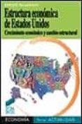 ESTRUCTURA ECONOMICA DE ESTADOS UNIDOS. CRECIMIENTO ECONOMICO Y C AMBIO ESTRUCTURAL - 9788477387725 - ENRIQUE PALAZUELOS