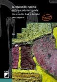 LA EDUCACION ESPECIAL EN LA ESCUELA INTEGRADA: UNA PERSPECTIVA DE SDE LA DIVERSIDAD - 9788478271825 - IGNASI PUIGDELLIVOL