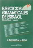 EJERCICIOS GRAMATICALES DE ESPAÑOL:  NIVEL MEDIO Y SUPERIOR - 9788479626525 - L. BUSQUETS