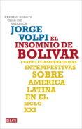 EL INSOMNIO DE BOLIVAR: CUATRO CONSIDERACIONES INTEMPESTIVAS SOBR E AMERICA LATINA EN EL SIGLO XXI - 9788483068625 - JORGE VOLPI