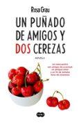 UN PUÑADO DE AMIGOS Y DOS CEREZAS - 9788483658925 - ROSA GRAU