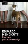 OTRA VIDA PARA VIVIRLA CONTIGO - 9788490660225 - EDUARDO MENDICUTTI