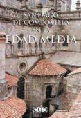 SANTIAGO DE COMPOSTELA EN LA EDAD MEDIA - 9788493257125 - RAMON YZQUIERDO PERRIN