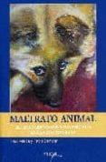 MALTRATO ANIMAL: EL TRATO QUE DAMOS A LOS ANIMALES EN LA VIDA COT IDIANA - 9788493441425 - VV.AA.