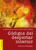 CODIGOS DEL DESPERTAR INTERIOR: LA TRANSFORMACION DE SI HACIA LA VERDAD, EL AMOR Y LA LIBERTAD. - 9788493766825 - LLUIS SERRA LLANSANA