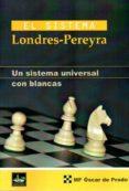 EL SISTEMA LONDRES-PEREYRA: UN SISTEMA UNIVERSAL CON BLANCAS - 9788494344725 - OSCAR DE PRADO