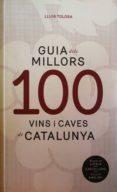 GUIA DELS 100 MILLORS VINS I CAVES DE CATALUNYA (CATALAN, CASTELLANO, INGLES) - 9788494579325 - LLUIS TOLOSA