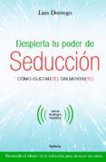 DESPIERTA TU PODER DE SEDUCCION - 9788494586125 - LUIS DORREGO