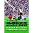 GRANDES CITAS MUNDIALISTAS: PARTIDOS HISTORICOS DE LA COPA DEL MUNDO DE FUTBOL - 9788494785825 - VV.AA.