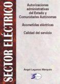 sector electrico: autorizaciones administrativas. acometidas elec tricas y calidad del servicio-angel lagunas marques-9788496300125