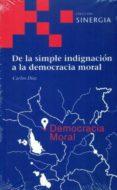 DE LA SIMPLE INDIGNACION A LA DEMOCRACIA MORAL - 9788496611825 - CARLOS DIAZ HERNANDEZ