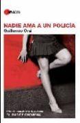 NADIE AMA A UN POLICIA(II PREMIO INTERNACIONAL CIUDAD DE CARMONA) - 9788496710825 - GUILLERMO ORS