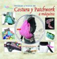 COSTURA Y PATCHWORK A MAQUINA. TECNICAS Y TRUCOS - 9788496777125 - SHANNON MULLEN