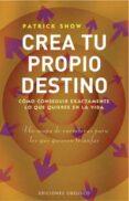 CREA TU PROPIO DESTINO - 9788497773225 - PATRICK SNOW