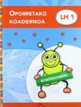 OPORRETAKO KOADERNOA LH 1(ERANTZUNEKIN) - 9788497838825 - VV.AA.