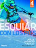 ESQUIAR CON LOS PIES (4ª ED.) - 9788498294125 - CARLOS GUERRERO CASTILLO