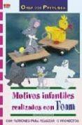 MOTIVOS INFANTILES REALIZADOS CON FOAM - 9788498740325 - ANGELIKA NOWOTNY